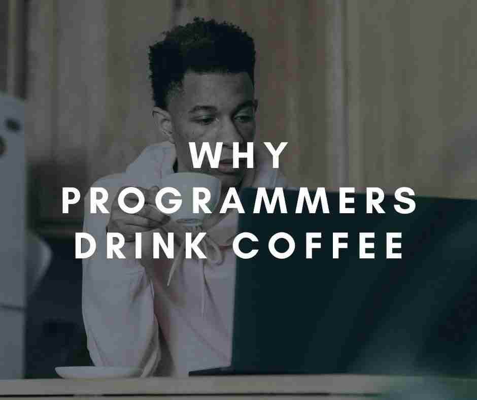 Why Programmers Drink Coffee – ultimate tips